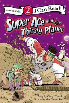 Super Ace and the Thirsty Planet - Crouch, Cheryl Vander Pol, Matt