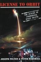License to Orbit: The Future of Commercial Space Travel - Pelton, Joseph N. Marshall, Peter