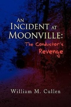 An Incident at Moonville: The Conductor's Revenge - Cullen, William M.