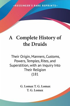 A Complete History Of The Druids - T. G. Lomax