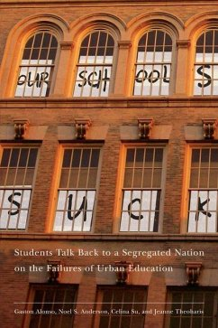 Our Schools Suck: Students Talk Back to a Segregated Nation on the Failures of Urban Education - Alonso, Gaston Anderson, Noel S. Su, Celina