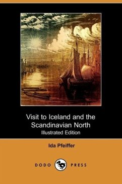 Visit to Iceland and the Scandinavian North (Illustrated Edition) (Dodo Press) - Pfeiffer, Ida