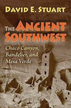 The Ancient Southwest: Chaco Canyon, Bandelier, and Mesa Verde - Stuart, David E.