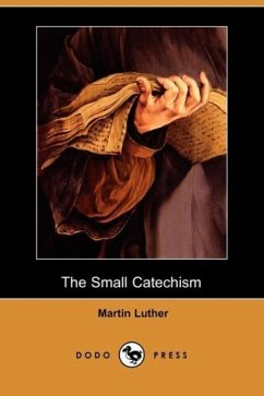 The Small Catechism (Dodo Press) - Luther, Martin