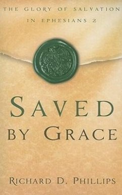 Saved by Grace: The Glory of Salvation in Ephesians 2 - Phillips, Richard D.