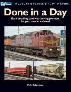 Done in a Day: Easy Detailing and Weathering Projects for Your Model Railroad - Soeborg, Pelle K.