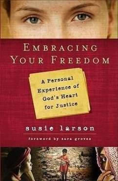 Embracing Your Freedom: A Personal Experience of God's Heart for Justice - Larson, Susie
