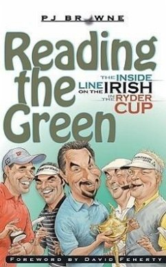 Reading the Green: The Inside Line on the Irish in the Ryder Cup - Browne, P. J.