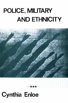 Police, Military, and Ethnicity: Foundations of State Power - Enloe, Cynthia H.