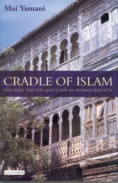 Cradle of Islam: The Hijaz and the Quest for Identity in Saudi Arabia - Yamani, Mai