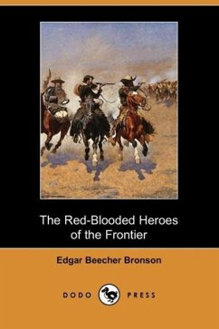 The Red-Blooded Heroes of the Frontier (Dodo Press) - Bronson, Edgar Beecher