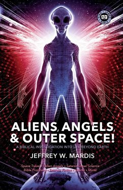 Aliens, Angels & Outer Space! a Biblical Investigation Into Life Beyond Earth - Mardis, Jeffrey W.