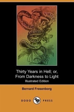 Thirty Years in Hell Or, from Darkness to Light (Illustrated Edition) (Dodo Press) - Fresenborg, Bernard