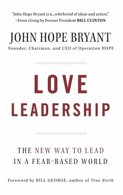 Love Leadership: The New Way to Lead in a Fear-Based World - Bryant, John Hope