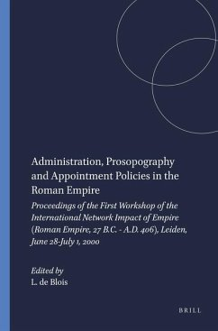 Administration, Prosopography and Appointment Policies in the Roman Empire: Proceedings of the First Workshop of the International Network Impact of E - Herausgeber: Blois, Lukas