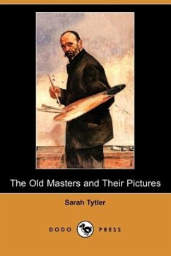 The Old Masters and Their Pictures (Dodo Press) - Tytler, Sarah