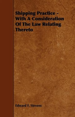 Shipping Practice - With a Consideration of the Law Relating Thereto - Stevens, Edward F.