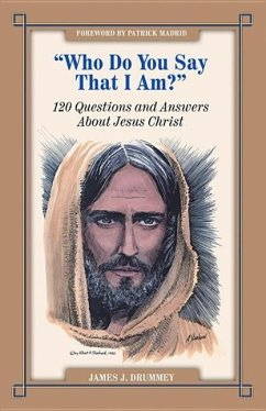 Who Do You Say I Am?: 120 Questions and Answers about Jesus Christ - Drummey, James