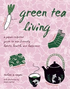 Green Tea Living: A Japan-Inspired Guide to Eco-Friendly Habits, Health, and Happiness - Kayaki, Toshimi A.