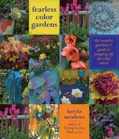 Fearless Color Gardens: The Creative Gardener's Guide to Jumping Off the Color Wheel - Meadows, Keeyla