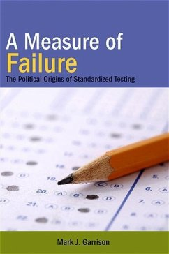 A Measure of Failure: The Political Origins of Standardized Testing - Garrison, Mark J.