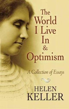 The World I Live in and Optimism: A Collection of Essays - Keller, Helen