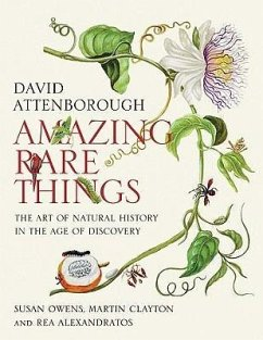 Amazing Rare Things: The Art of Natural History in the Age of Discovery - Attenborough, David