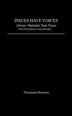 Issues Have Voices: Always Maintain Your Peace: Outside of the Darkness Comes the Light... - Burrows, Thomasina