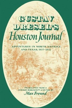 Gustav Dresel's Houston Journal: Adventures in North America and Texas, 1837-1841 - Dresel, Gustav