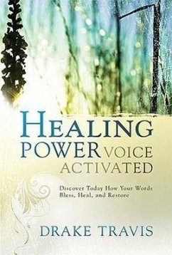 Healing Power, Voice Activated: Discover Today How Your Words Bless, Heal, and Restore - Travis, Drake