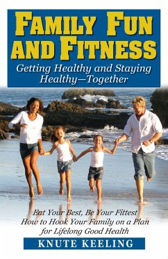 Family Fun and Fitness: Getting Healthy and Staying Healthy--Together - Keeling, Knute