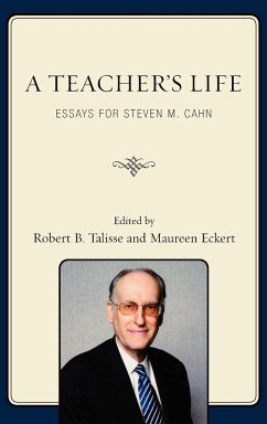 A Teacher's Life: Essays for Steven M. Cahn - Herausgeber: Talisse, Robert B. Eckert, Maureen