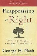 Reappraising the Right: The Past and Future of American Conservatism - Nash, George H.