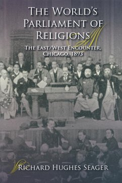 The World's Parliament of Religions: The East/West Encounter, Chicago, 1893 - Seager, Richard Hughes
