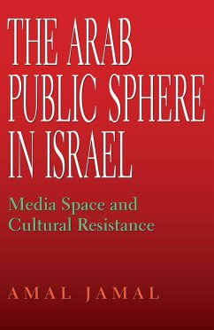 The Arab Public Sphere in Israel: Media Space and Cultural Resistance - Jamal, Amal