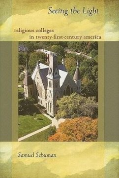 Seeing the Light: Religious Colleges in Twenty-First-Century America - Schuman, Samuel