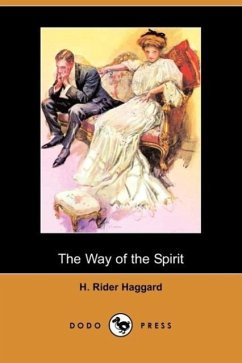 The Way of the Spirit (Dodo Press) - Haggard, H. Rider