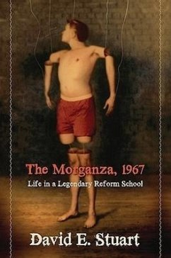 The Morganza, 1967: Life in a Legendary Reform School - Stuart, David E.
