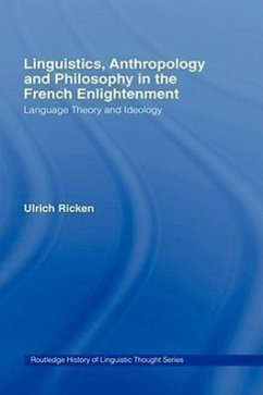 Linguistics, Anthropology and Philosophy in the French Enlightenment: A Contribution to the History of the Relationship Between Language Theory and Id - Ricken, Ulrich