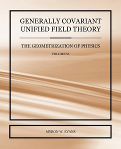 Generally Covariant Unified Field Theory - The Geometrization of Physics - Volume VI - Evans, Myron W.