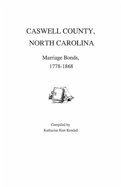 Caswell County, North Carolina, Marriage Bonds, 1778-1868 - Kendall, Katharine K. Kendall