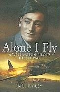 Alone I Fly: A Wellington Pilot's Desert War - Bailey, Bill