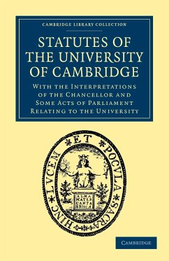 Statutes of the University of Cambridge: With the Interpretations of the Chancellor and Some Acts of Parliament Relating to the University - Herausgeber: University, Registry Of the Keynes, John Neville