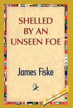 Shelled by an Unseen Foe - Fiske, James