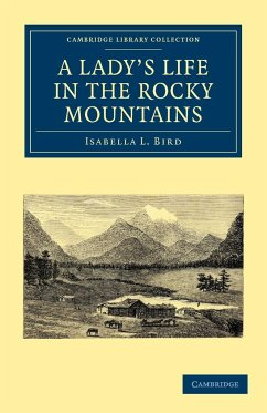 A Lady's Life in the Rocky Mountains - Bird, Isabella Lucy