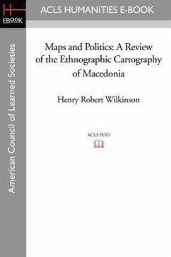 Maps and Politics: A Review of the Ethnographic Cartography of Macedonia - Wilkinson, Henry Robert