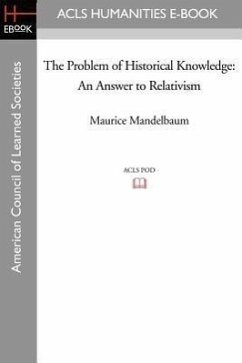 The Problem of Historical Knowledge: An Answer to Relativism - Mandelbaum, Maurice