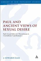 Paul and Ancient Views of Sexual Desire: Paul's Sexual Ethics in 1 Thessalonians 4, 1 Corinthians 7 and Romans 1 - Edward Ellis, J. Ellis, J. Edward
