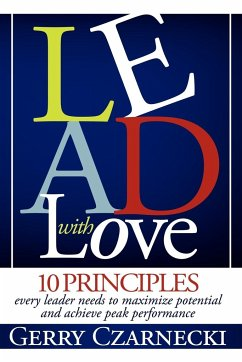 Lead with Love: 10 Principles Every Leader Needs to Maximize Potential and Achieve Peak Performance - Czarnecki, Gerald M.