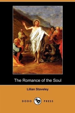 The Romance of the Soul (Dodo Press) - Staveley, Lilian